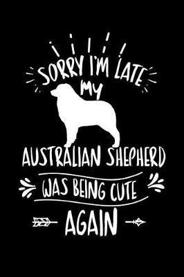 Sorry I'm Late My Australian Shepherd was Being Cute Again by Cute Dog