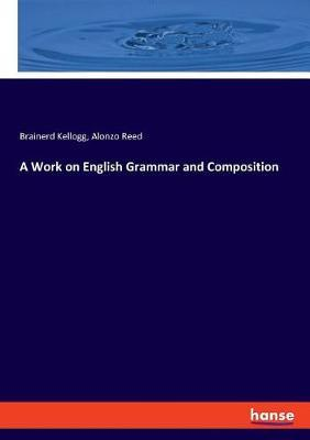 A Work on English Grammar and Composition by Alonzo Reed