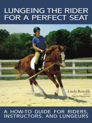 Lungeing the Rider for a Perfect Seat by Linda Benedik image