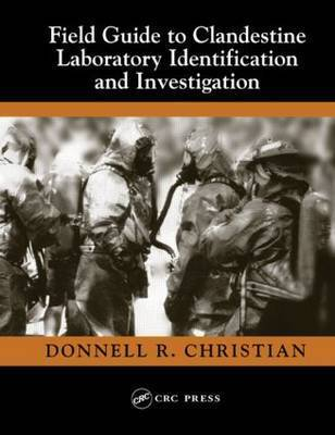 Field Guide to Clandestine Laboratory Identification and Investigation by Donnell R. Christian