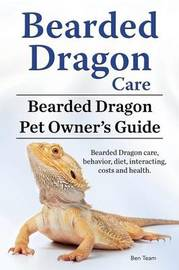 Bearded Dragon Care. Bearded Dragon Pet Owners Guide. Bearded Dragon care, behavior, diet, interacting, costs and health. Bearded dragon. by Ben Team image