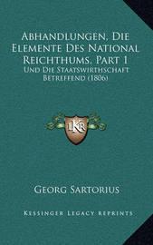Abhandlungen, Die Elemente Des National Reichthums, Part 1: Und Die Staatswirthschaft Betreffend (1806) by Georg Sartorius