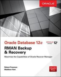 Oracle Database 12c Oracle RMAN Backup and Recovery by Matthew Hart