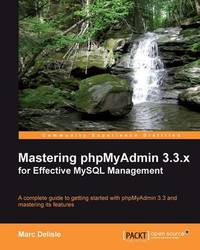Mastering phpMyAdmin 3.3.x for Effective MySQL Management by Marc Delisle