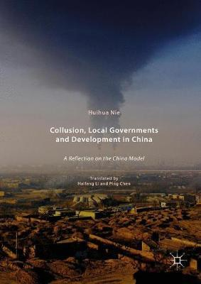 Collusion, Local Governments and Development in China by Huihua Nie image