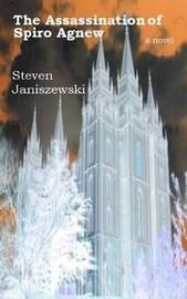 The Assassination of Spiro Agnew a Novel by Steven Janiszewski