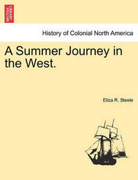 A Summer Journey in the West. by Eliza R Steele