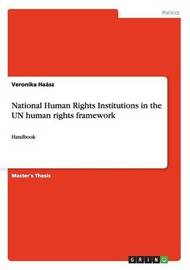 National Human Rights Institutions in the Un Human Rights Framework by Veronika Haasz