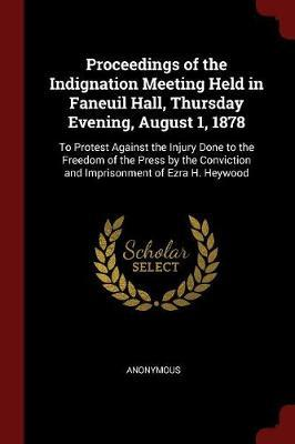 Proceedings of the Indignation Meeting Held in Faneuil Hall, Thursday Evening, August 1, 1878 by * Anonymous
