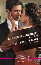 His Until Midnight/The Rival's Heir by Reese Ryan