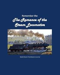 Remember the Romance of the Steam Locomotive Sketchbook Notebook Journal by It's about Time