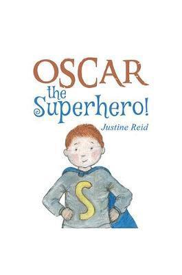 Oscar the Superhero! by Justine Reid