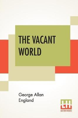 The Vacant World by George Allan England