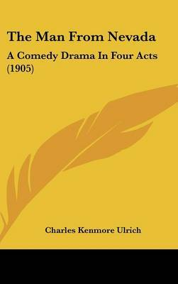 The Man from Nevada: A Comedy Drama in Four Acts (1905) by Charles Kenmore Ulrich image