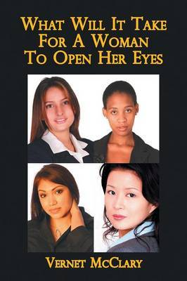 What Will It Take For A Woman To Open Her Eyes by Vernet McClary
