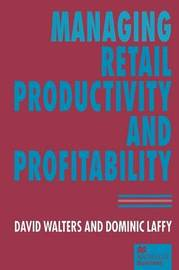 Managing Retail Productivity and Profitability by Dominic Laffy