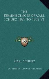 The Reminiscences of Carl Schurz 1829 to 1852 V1 by Carl Schurz