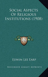 Social Aspects of Religious Institutions (1908) Social Aspects of Religious Institutions (1908) by Edwin Lee Earp