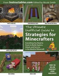The Ultimate Unofficial Guide to Strategies for Minecrafters by Instructables Com