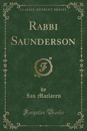 Rabbi Saunderson (Classic Reprint) by Ian MacLaren
