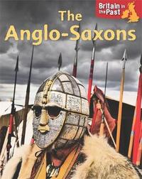 Britain in the Past: Anglo-Saxons by Moira Butterfield