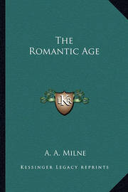 The Romantic Age by A.A. Milne