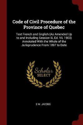 Code of Civil Procedure of the Province of Quebec by S W Jacobs