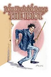 The Idiot by John Kendrick Bangs, Fiction, Fantasy, Fairy Tales, Folk Tales, Legends & Mythology by John Kendrick Bangs