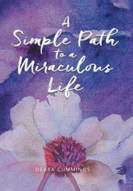 A Simple Path to a Miraculous Life by Debra Cummings image