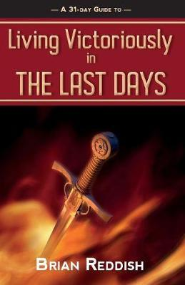 Living Victoriously in the Last Days by Brian Reddish image