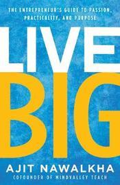 Live Big by Ajit Nawalkha