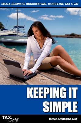 Keeping It Simple: Small Business Bookkeeping, Cash Flow, Tax & VAT by James Smith image