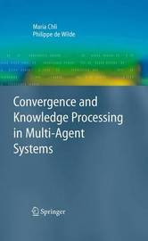 Convergence and Knowledge Processing in Multi-Agent Systems by Maria Chli