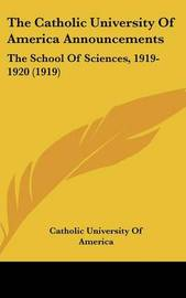 The Catholic University of America Announcements: The School of Sciences, 1919-1920 (1919) by Catholic University of America