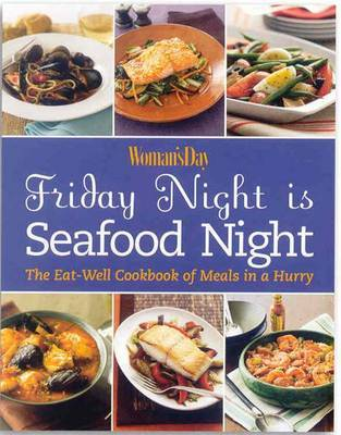 Friday Night is Seafood Night: The Eat-Well Cookbook of Meals in a Hurry by Woman's Day image