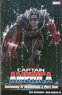 Captain America Vol.2: Castaway In Dimension Z by Rick Remender