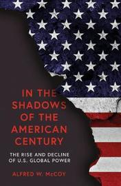 In the Shadows of the American Century by Alfred W McCoy image