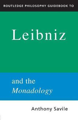 Routledge Philosophy GuideBook to Leibniz and the Monadology by Anthony Savile