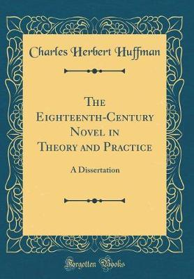 The Eighteenth-Century Novel in Theory and Practice by Charles Herbert Huffman