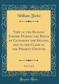 View of the Russian Empire During the Reign of Catharine the Second, and to the Close of the Present Century, Vol. 2 of 3 (Classic Reprint) by William Tooke image