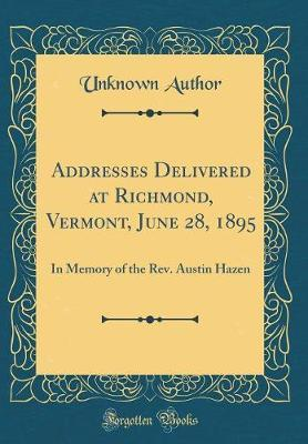 Addresses Delivered at Richmond, Vermont, June 28, 1895 by Unknown Author