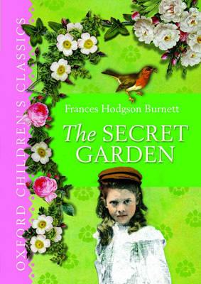 The Secret Garden: Oxford Children's Classics by Frances Hodgson Burnett
