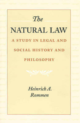 The Natural Law by Heinrich Albert Rommen
