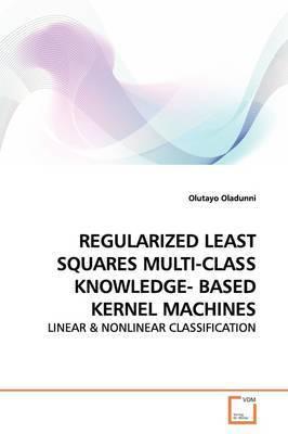 Regularized Least Squares Multi-Class Knowledge- Based Kernel Machines by Olutayo Oladunni