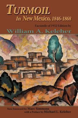 Turmoil in New Mexico, 1846-1868 by William Aloysius Keleher