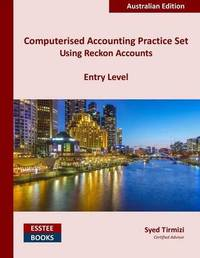 Computerised Accounting Practice Set Using Reckon Accounts - Entry Level by Syed Tirmizi