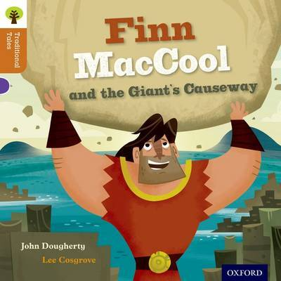 Oxford Reading Tree Traditional Tales: Level 8: Finn Maccool and the Giant's Causeway by John Dougherty