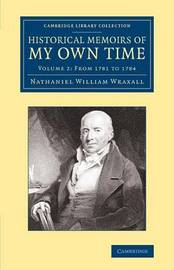 Historical Memoirs of my Own Time 2 Volume Set Historical Memoirs of my Own Time: Volume 2 by Nathaniel William Wraxall