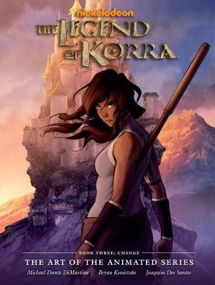 The Legend of Korra: Art of the Animated Series: Book 3: Change by Michael Dante DiMartino