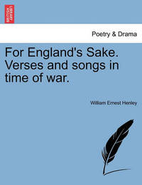 For England's Sake. Verses and Songs in Time of War. by William Ernest Henley